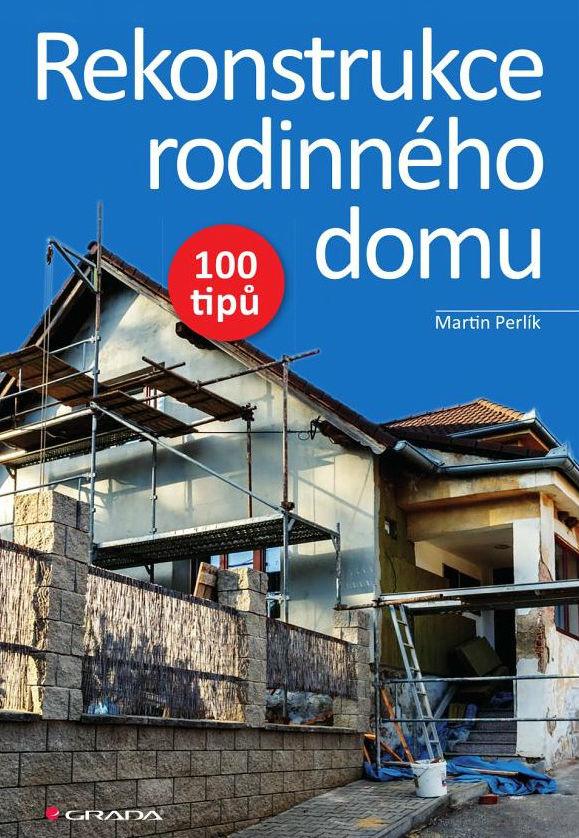 Kniha 'Rekonstrukce domu - 100+1 tipů' je vynikajícím průvodcem pro každého, kdo uvažuje o rekonstrukci domu.