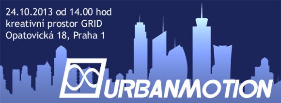 URBANMOTION: seminář na téma Lidé, město, mobilita. Čtvrtek 24.10.2013 od 14.00 do cca 19.00 v kreativním prostoru GRID, Opatovická 18, Praha 1.